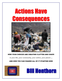 Actions Have Consequences: How your choices are creating clutter and chaos in your life, your community, your nation, your planet ... and how you can change it starting now